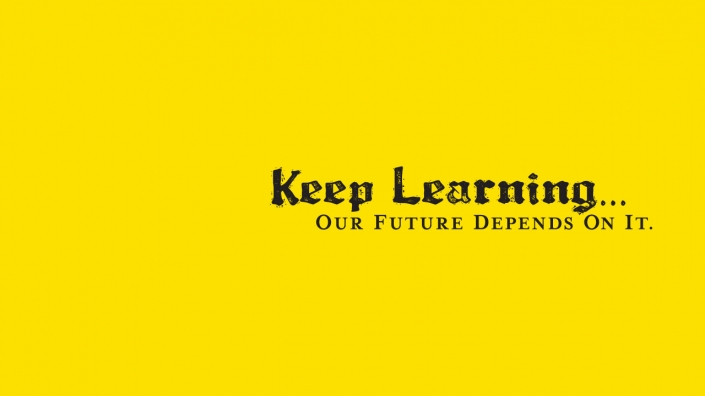 Keep Learning... Our Future Depends On It.